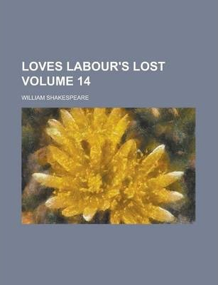 Loves Labour's Lost Volume 14