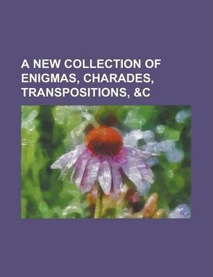 A New Collection of Enigmas, Charades, Transpositions, &C