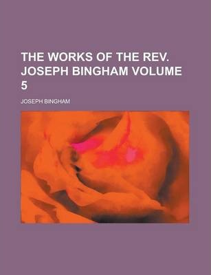 The Works of the REV. Joseph Bingham Volume 5
