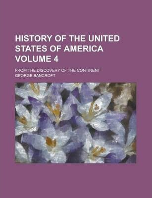History of the United States of America; From the Discovery of the Continent Volume 4