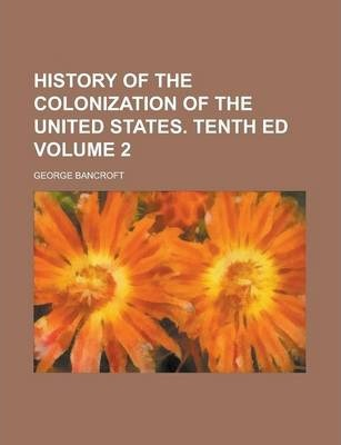 History of the Colonization of the United States. Tenth Ed Volume 2