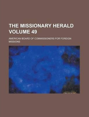 The Missionary Herald Volume 49