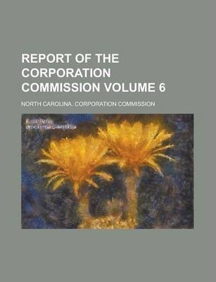 Report of the Corporation Commission Volume 6