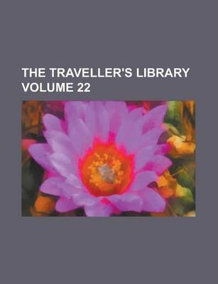 The Traveller's Library Volume 22
