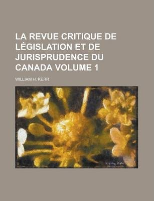 La Revue Critique de Legislation Et de Jurisprudence Du Canada Volume 1