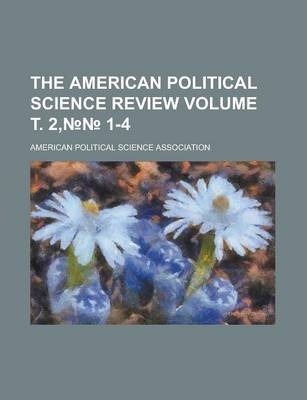 The American Political Science Review Volume . 2, 1-4