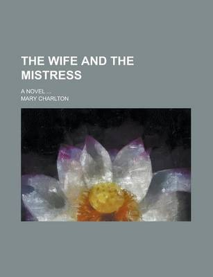 The Wife and the Mistress; A Novel ...