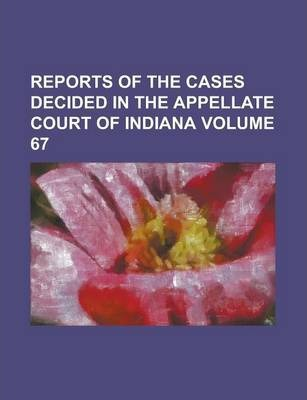 Reports of the Cases Decided in the Appellate Court of Indiana Volume 67