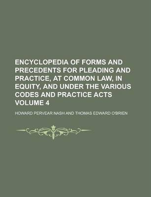 Encyclopedia of Forms and Precedents for Pleading and Practice, at Common Law, in Equity, and Under the Various Codes and Practice Acts Volume 4