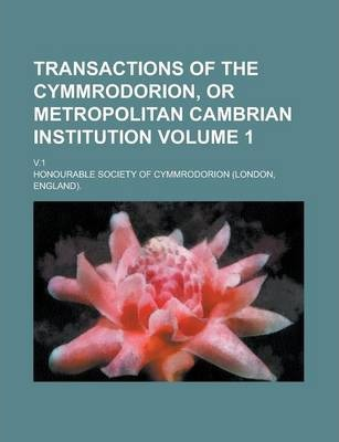 Transactions of the Cymmrodorion, or Metropolitan Cambrian Institution; V.1 Volume 1