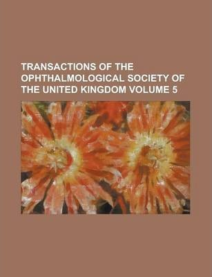 Transactions of the Ophthalmological Society of the United Kingdom Volume 5