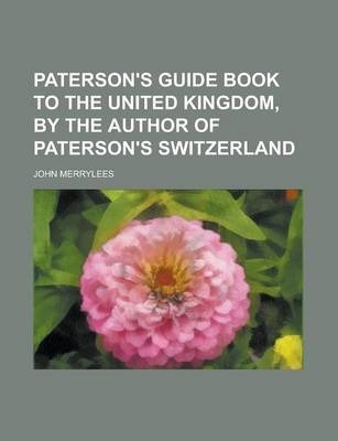 Paterson's Guide Book to the United Kingdom, by the Author of Paterson's Switzerland