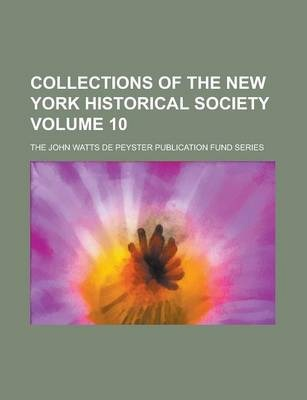 Collections of the New York Historical Society; The John Watts de Peyster Publication Fund Series Volume 10