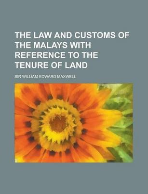 The Law and Customs of the Malays with Reference to the Tenure of Land