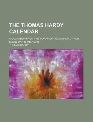 The Thomas Hardy Calendar; A Quotation from the Works of Thomas Hardy for Every Day in the Year