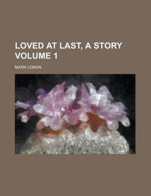 Loved at Last, a Story Volume 1