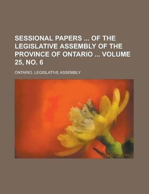 Sessional Papers of the Legislative Assembly of the Province of Ontario Volume 25, No. 6