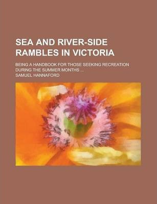 Sea and River-Side Rambles in Victoria; Being a Handbook for Those Seeking Recreation During the Summer Months ...