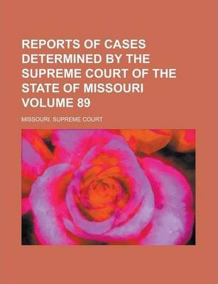 Reports of Cases Determined by the Supreme Court of the State of Missouri Volume 89