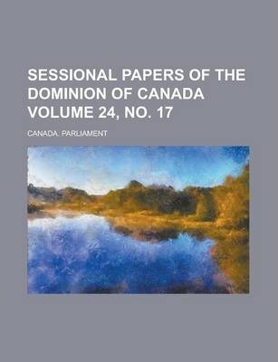 Sessional Papers of the Dominion of Canada Volume 24, No. 17