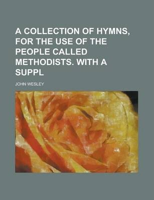 A Collection of Hymns, for the Use of the People Called Methodists. with a Suppl