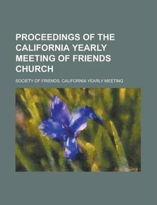 Proceedings of the California Yearly Meeting of Friends Church