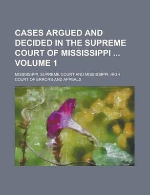 Cases Argued and Decided in the Supreme Court of Mississippi Volume 1