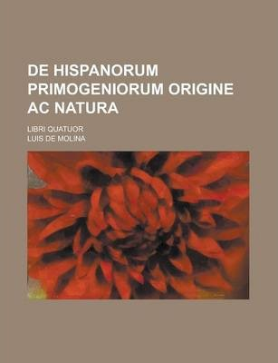 de Hispanorum Primogeniorum Origine AC Natura; Libri Quatuor
