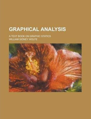Graphical Analysis; A Text Book on Graphic Statics