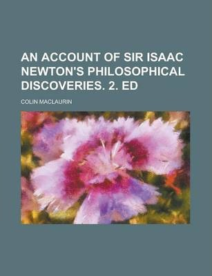 An Account of Sir Isaac Newton's Philosophical Discoveries. 2. Ed