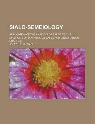 Sialo-Semeiology; Application of the Analysis of Saliva to the Diagnosis of Diathetic Diseases and Gingo-Dental Changes