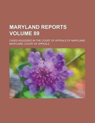 Maryland Reports; Cases Adjudged in the Court of Appeals of Maryland Volume 89
