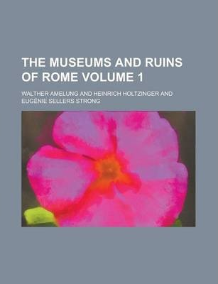 The Museums and Ruins of Rome Volume 1