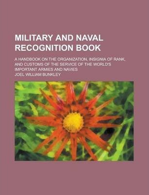 Military and Naval Recognition Book; A Handbook on the Organization, Insignia of Rank, and Customs of the Service of the World's Important Armies and Navies