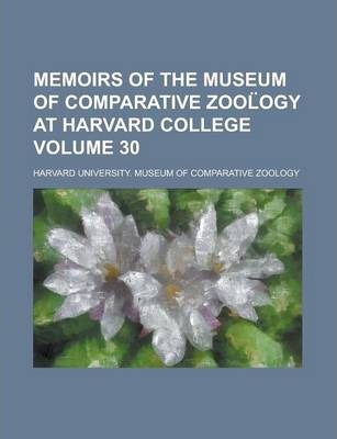 Memoirs of the Museum of Comparative Zool Ogy at Harvard College Volume 30