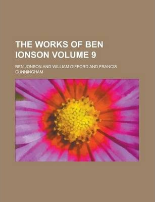 The Works of Ben Ionson Volume 9