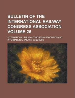 Bulletin of the International Railway Congress Association Volume 25