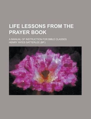 Life Lessons from the Prayer Book; A Manual of Instruction for Bible Classes