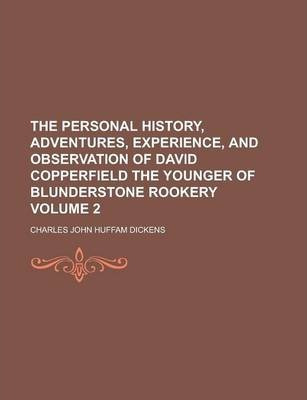 The Personal History, Adventures, Experience, and Observation of David Copperfield the Younger of Blunderstone Rookery Volume 2