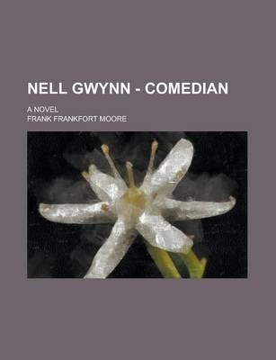 Nell Gwynn - Comedian; A Novel