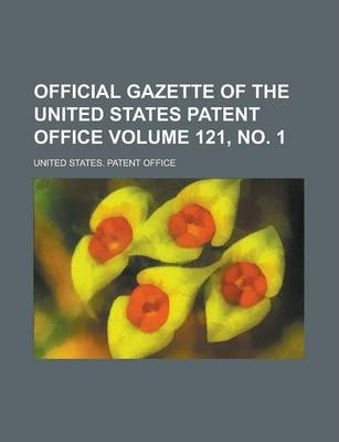 Official Gazette of the United States Patent Office Volume 121, No. 1
