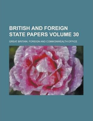 British and Foreign State Papers Volume 30