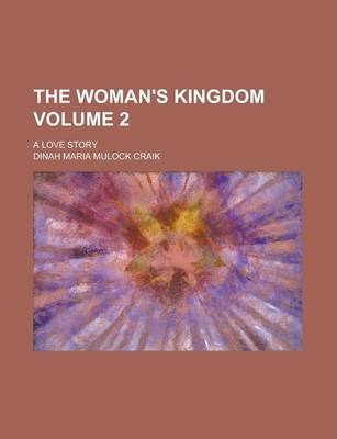 The Woman's Kingdom; A Love Story Volume 2