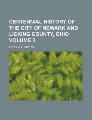 Centennial History of the City of Newark and Licking County, Ohio Volume 2