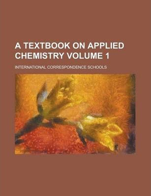 A Textbook on Applied Chemistry Volume 1