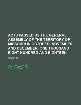 Acts Passed by the General Assembly of the Territory of Missouri in October, November and December, One Thousand Eight Hundred and Eighteen