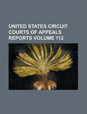 United States Circuit Courts of Appeals Reports Volume 112