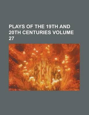 Plays of the 19th and 20th Centuries Volume 27