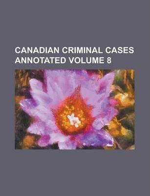 Canadian Criminal Cases Annotated Volume 8