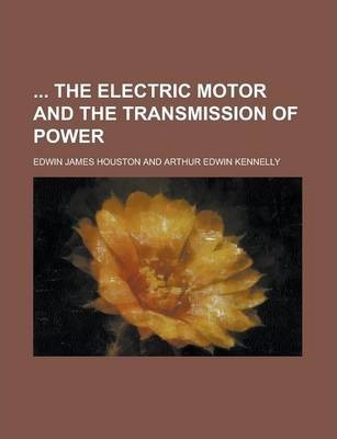 The Electric Motor and the Transmission of Power